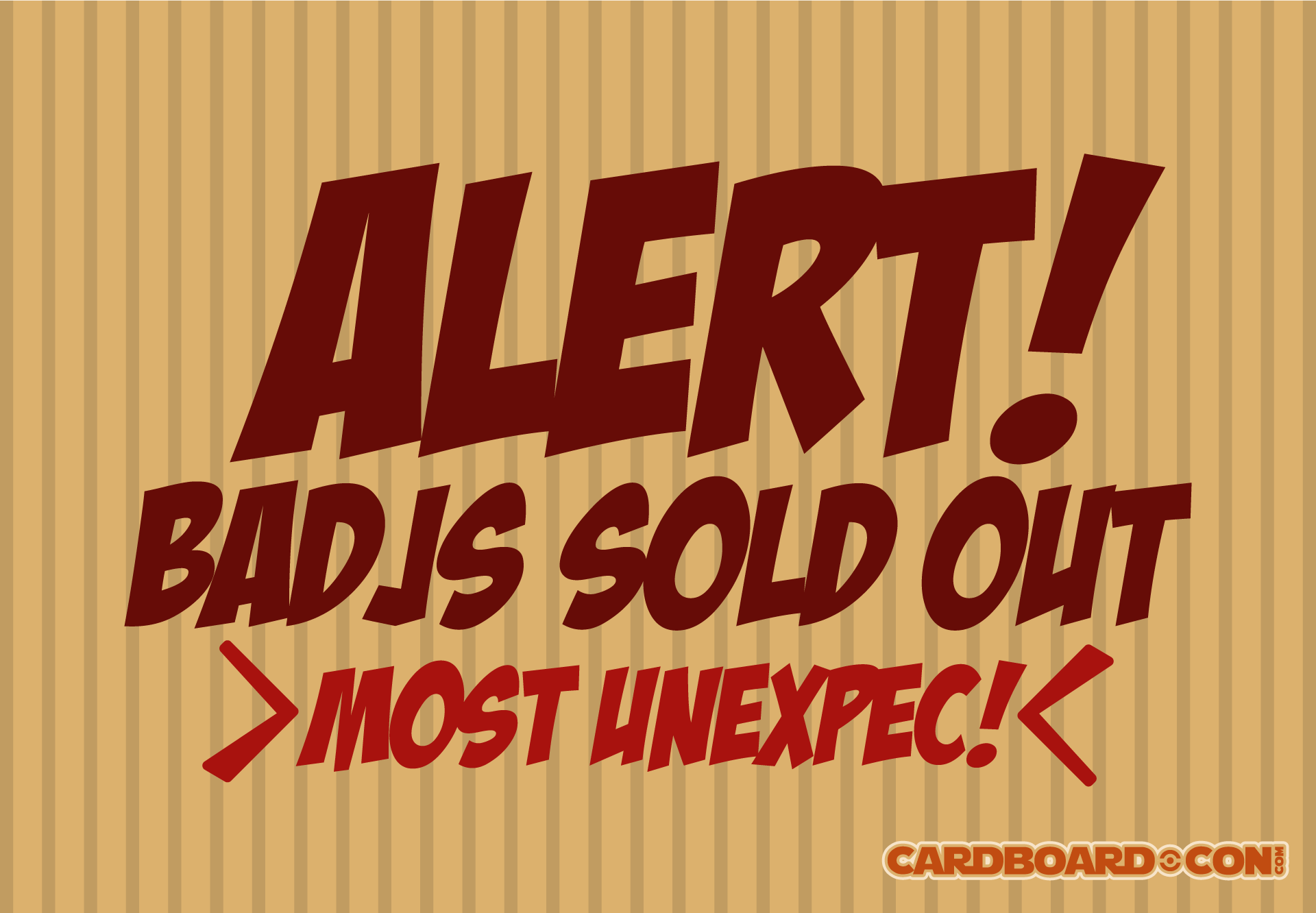 CardboardCon has probably SOLD OUT